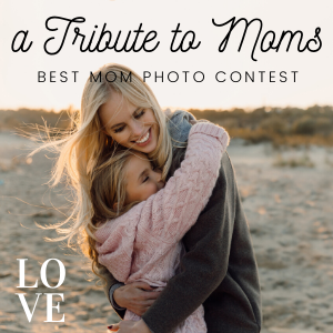 A Tribute to Moms, Best Photo Contest
